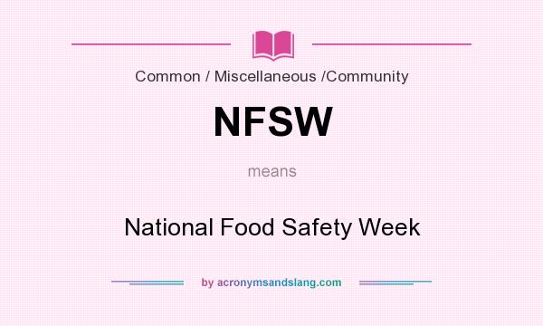 What does NFSW mean? It stands for National Food Safety Week