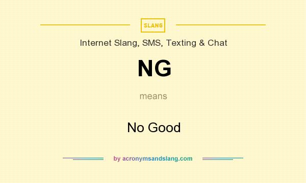 What does NG mean? It stands for No Good