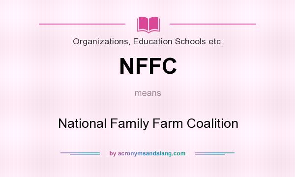 What does NFFC mean? It stands for National Family Farm Coalition