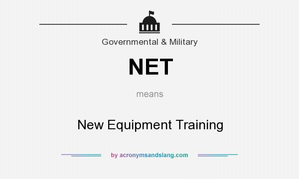 What does NET mean? It stands for New Equipment Training