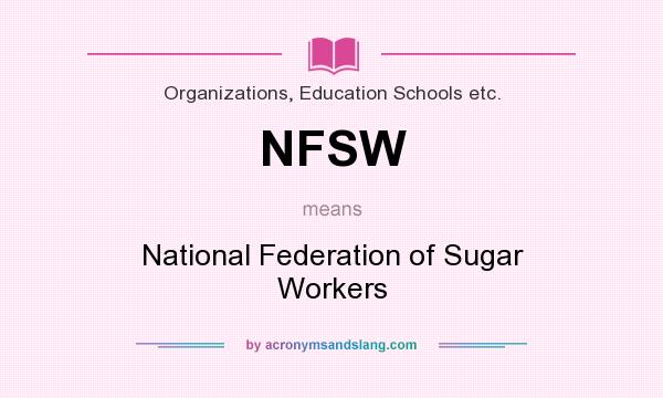 What does NFSW mean? It stands for National Federation of Sugar Workers