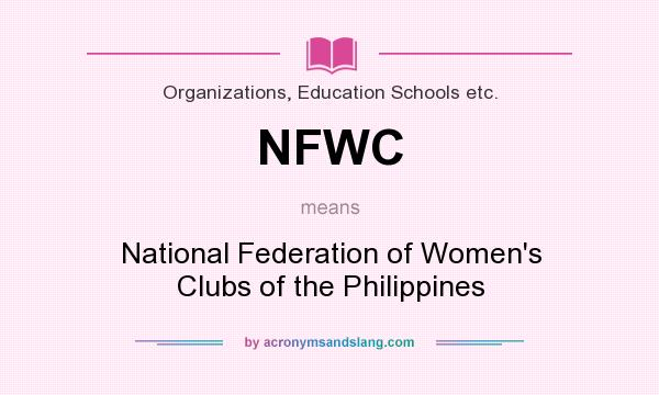 What does NFWC mean? It stands for National Federation of Women`s Clubs of the Philippines