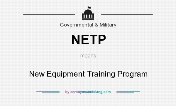 What does NETP mean? It stands for New Equipment Training Program