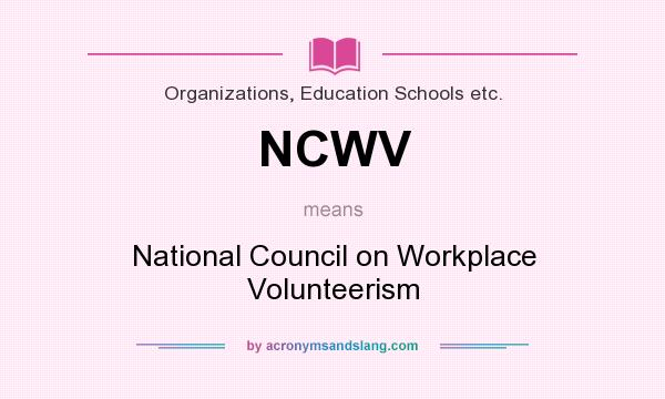 What does NCWV mean? It stands for National Council on Workplace Volunteerism
