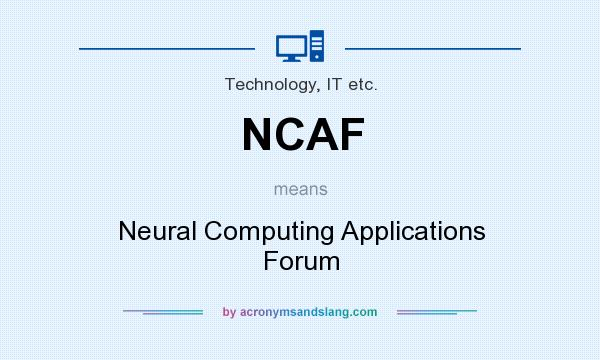 What does NCAF mean? It stands for Neural Computing Applications Forum