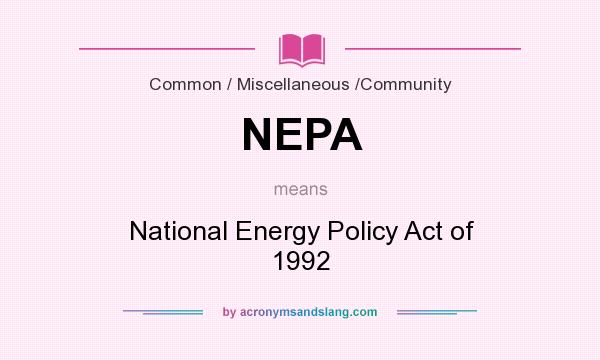 What does NEPA mean? It stands for National Energy Policy Act of 1992