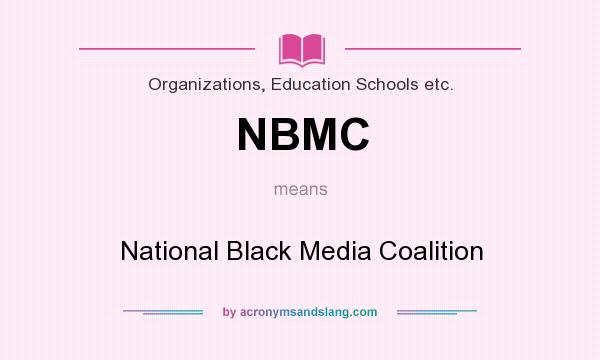 What does NBMC mean? It stands for National Black Media Coalition