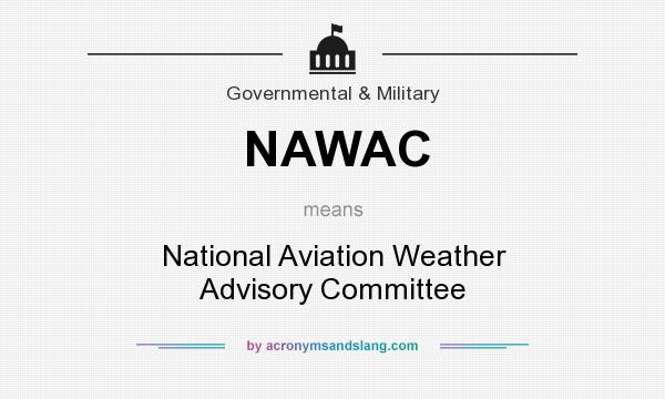 What does NAWAC mean? It stands for National Aviation Weather Advisory Committee