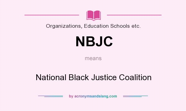 What does NBJC mean? It stands for National Black Justice Coalition