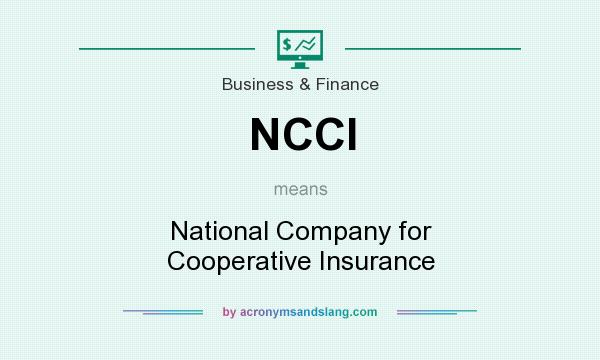 What does NCCI mean? It stands for National Company for Cooperative Insurance