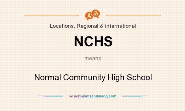 What does NCHS mean? It stands for Normal Community High School