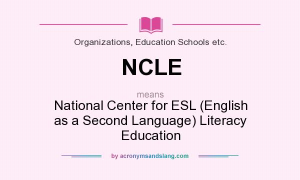 What does NCLE mean? It stands for National Center for ESL (English as a Second Language) Literacy Education