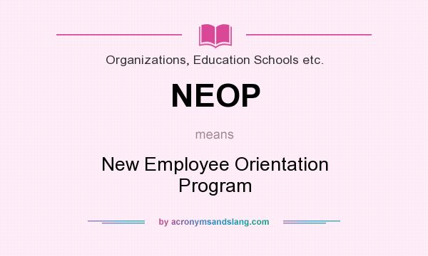 What does NEOP mean? It stands for New Employee Orientation Program