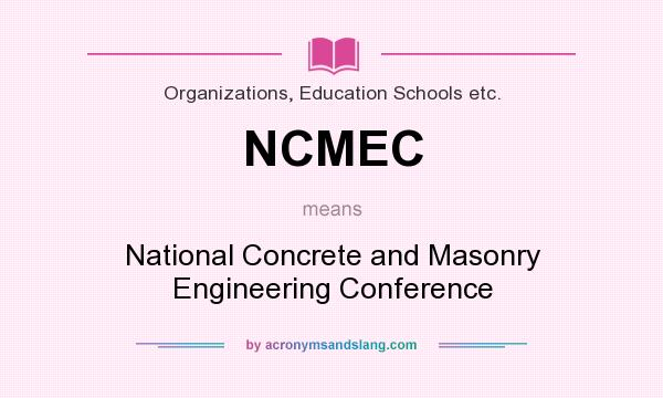What does NCMEC mean? It stands for National Concrete and Masonry Engineering Conference