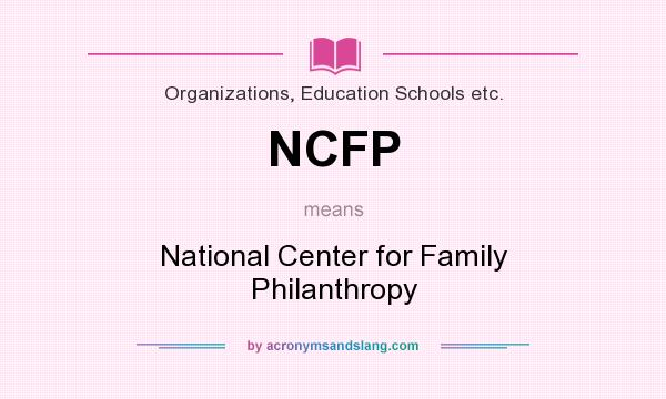 What does NCFP mean? It stands for National Center for Family Philanthropy