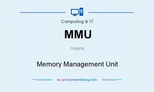 What does MMU mean? It stands for Memory Management Unit
