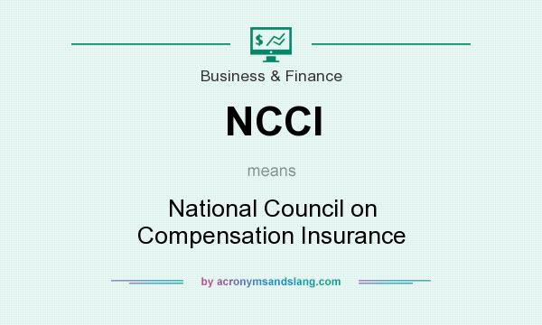 What does NCCI mean? It stands for National Council on Compensation Insurance