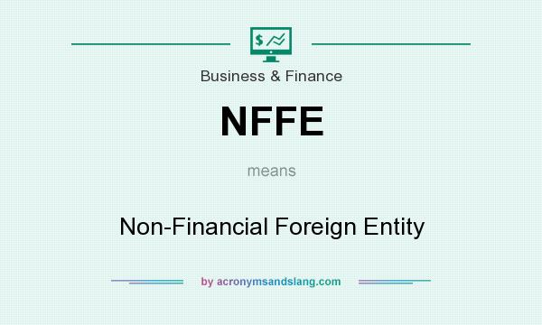 What does NFFE mean? It stands for Non-Financial Foreign Entity