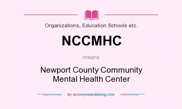 What does NCCMHC mean? It stands for Newport County Community Mental Health Center