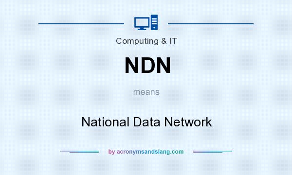 What does NDN mean? It stands for National Data Network