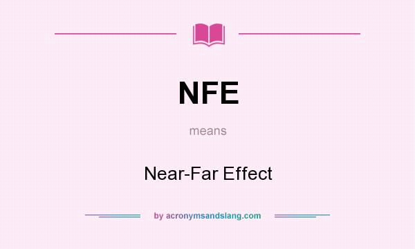 What does NFE mean? It stands for Near-Far Effect