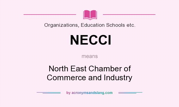 What does NECCI mean? It stands for North East Chamber of Commerce and Industry