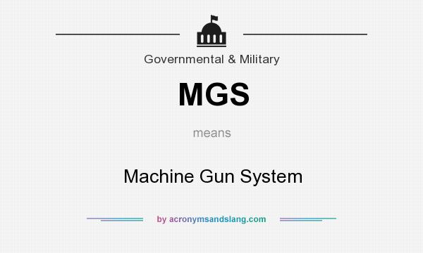 What does MGS mean? It stands for Machine Gun System