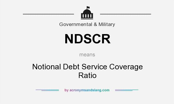 What does NDSCR mean? It stands for Notional Debt Service Coverage Ratio