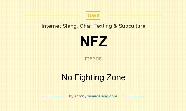What does NFZ mean? It stands for No Fighting Zone