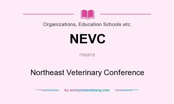 What does NEVC mean? It stands for Northeast Veterinary Conference
