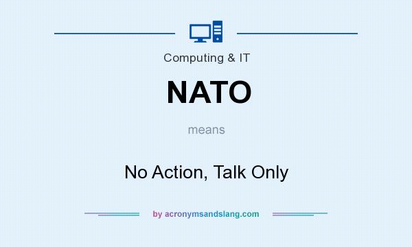 What does NATO mean? It stands for No Action, Talk Only