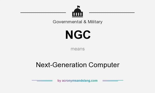 What does NGC mean? It stands for Next-Generation Computer