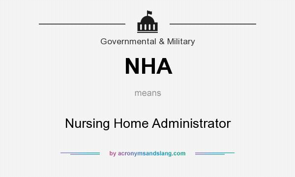 What does NHA mean? It stands for Nursing Home Administrator