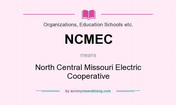 What does NCMEC mean? It stands for North Central Missouri Electric Cooperative