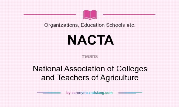 What does NACTA mean? It stands for National Association of Colleges and Teachers of Agriculture