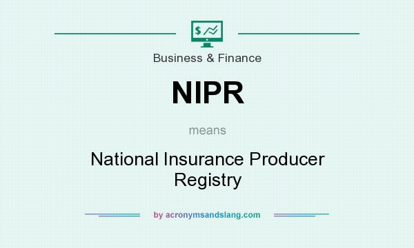 What does NIPR mean? It stands for National Insurance Producer Registry