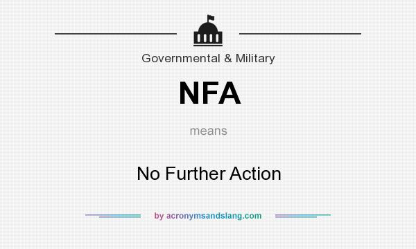 What does NFA mean? It stands for No Further Action