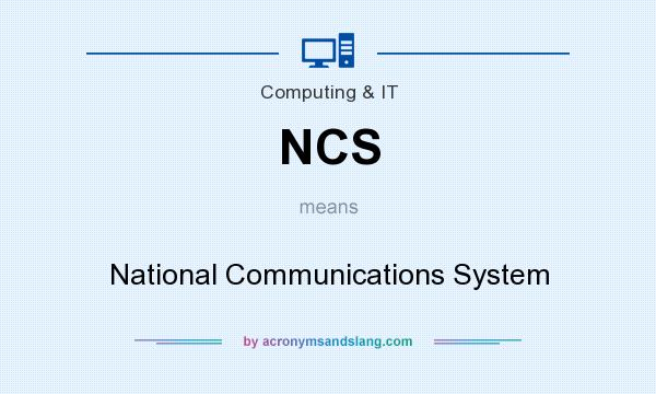 What does NCS mean? It stands for National Communications System