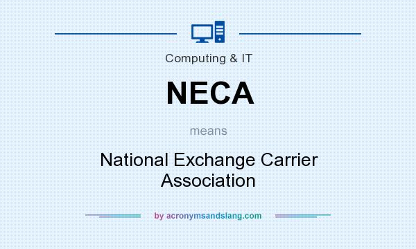 What does NECA mean? It stands for National Exchange Carrier Association