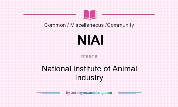 What does NIAI mean? It stands for National Institute of Animal Industry