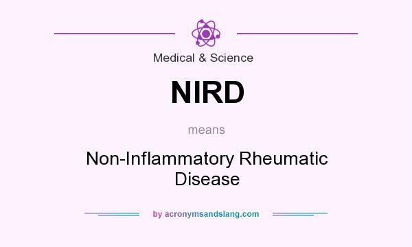 What does NIRD mean? It stands for Non-Inflammatory Rheumatic Disease