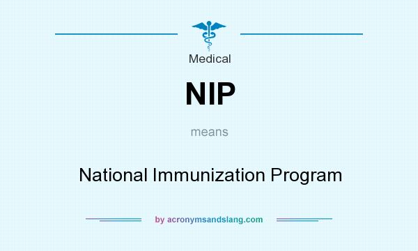 What does NIP mean? It stands for National Immunization Program