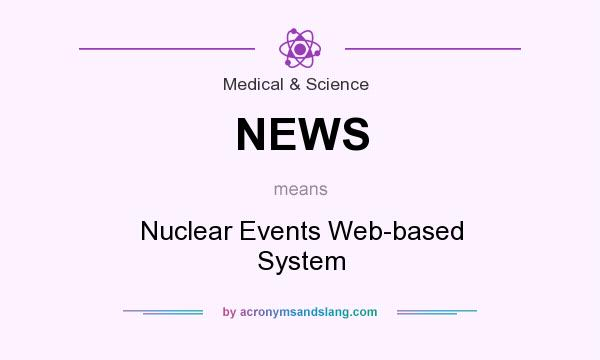 What does NEWS mean? It stands for Nuclear Events Web-based System