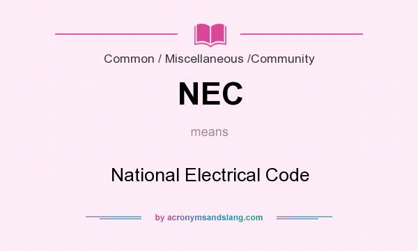 What does NEC mean? It stands for National Electrical Code