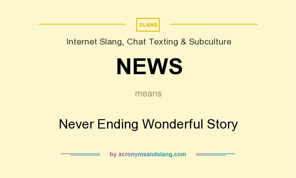 What does NEWS mean? It stands for Never Ending Wonderful Story
