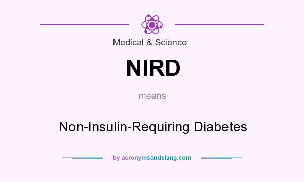 What does NIRD mean? It stands for Non-Insulin-Requiring Diabetes