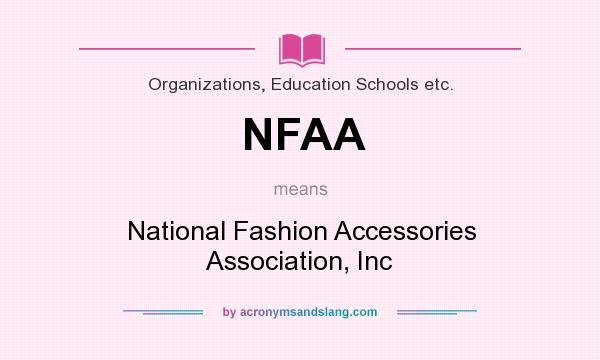 What does NFAA mean? It stands for National Fashion Accessories Association, Inc