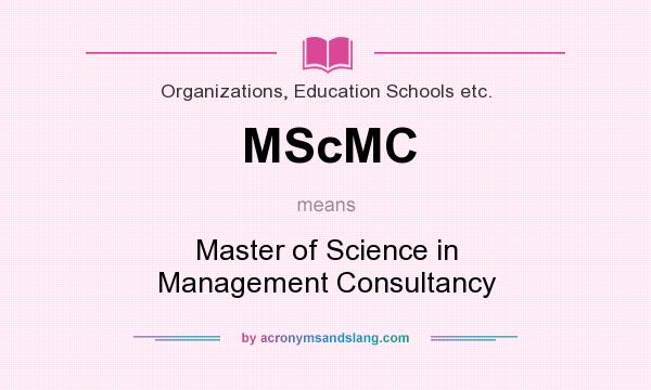 What does MScMC mean? It stands for Master of Science in Management Consultancy