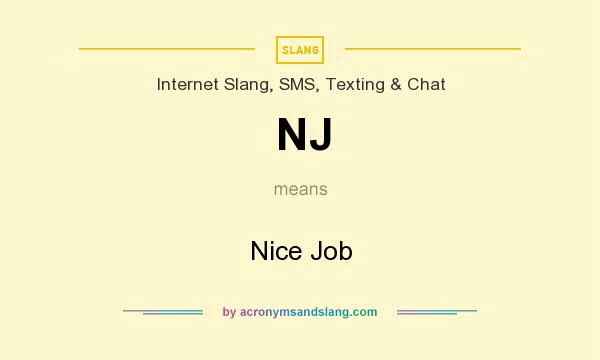 What does NJ mean? It stands for Nice Job