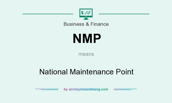 What does NMP mean? It stands for National Maintenance Point